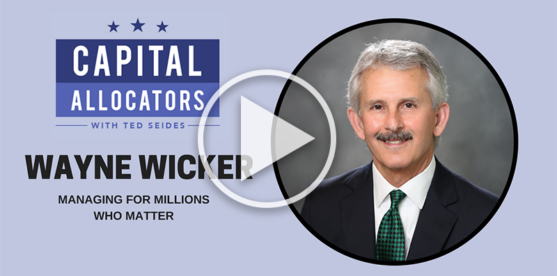 Wayne Wicker discusses career and managing DC plans on the Capital Allocators Podcast